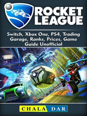 cover image of Rocket League, Switch, Xbox One, PS4, Trading, Garage, Ranks, Prices, Game Guide Unofficial