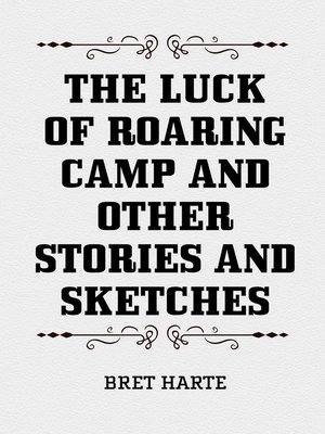 cover image of The Luck of Roaring Camp and Other Stories and Sketches