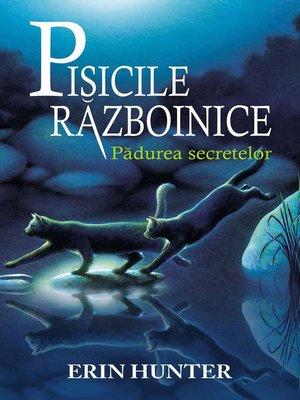 cover image of Pisicile războinice. Cartea a III-a - Pădurea secretelor
