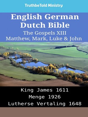 cover image of English German Dutch Bible - The Gospels XIII - Matthew, Mark, Luke & John