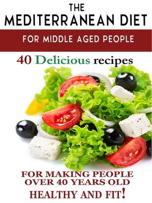 "cover image of ""Mediterranean diet for middle aged people: 40 delicious recipes to make people over 40 years old healthy and fit!"""