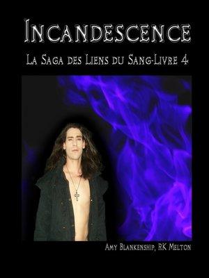 cover image of Incandescence ( Les Liens Du Sang-livre 4)