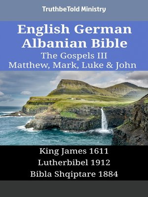 cover image of English German Albanian Bible - The Gospels III - Matthew, Mark, Luke & John