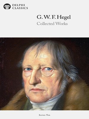 cover image of Delphi Collected Works of Georg Wilhelm Friedrich Hegel (Illustrated)