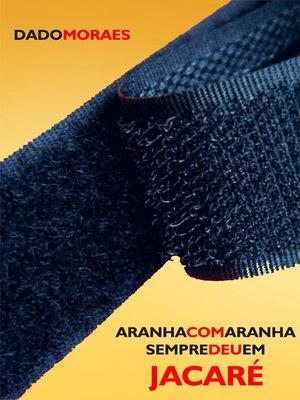 cover image of Aranha com aranha sempre deu em jacaré