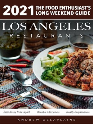 cover image of 2021 Los Angeles Restaurants--The Food Enthusiast's Long Weekend Guide