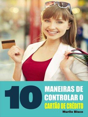 cover image of 10 Maneiras de controlar o cartão de crédito