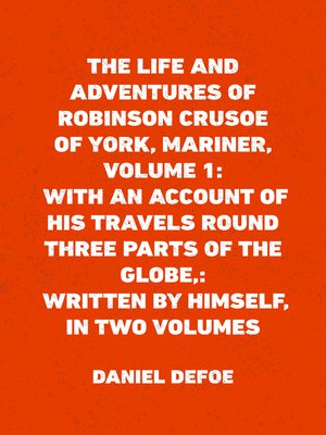 cover image of The Life and Adventures of Robinson Crusoe of York, Mariner, Volume 1: