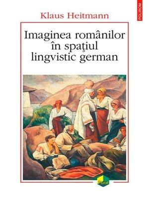 cover image of Imaginea românilor în spațiul lingvistic german