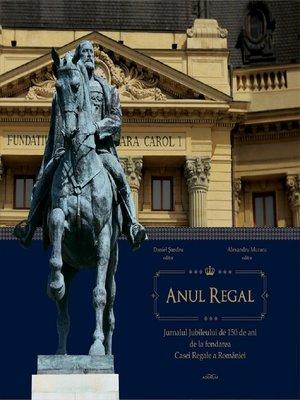 cover image of Anul Regal. Jurnalul Jubileului de 150 de ani de la fondarea Casei Regale a României