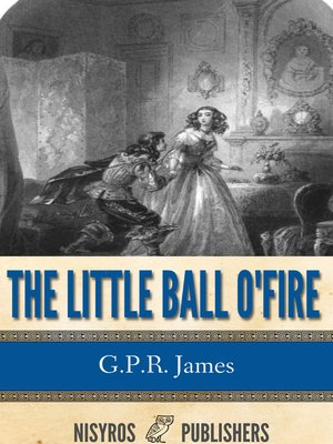 cover image of The Little Ball O' Fire or the Life and Adventures of John Marston Hall