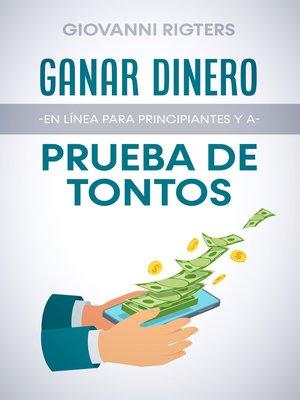 cover image of Ganar dinero en línea para principiantes y a prueba de tontos