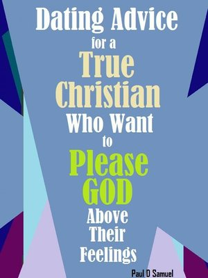 cover image of Dating Advice for a True Christian Who Want to Please God above Their Feelings