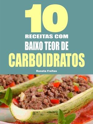 cover image of 10 Receitas com baixo teor de carboidratos