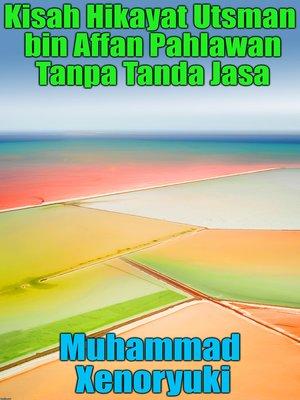 cover image of Kisah Hikayat Utsman bin Affan Pahlawan Tanpa Tanda Jasa