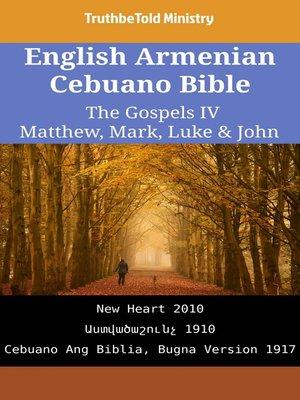 cover image of English Armenian Cebuano Bible - The Gospels IV - Matthew, Mark, Luke & John