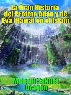 cover image of La Gran Historia del Profeta Adán y de Eva (Hawa) en el Islam