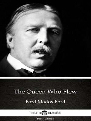 cover image of The Queen Who Flew by Ford Madox Ford--Delphi Classics (Illustrated)