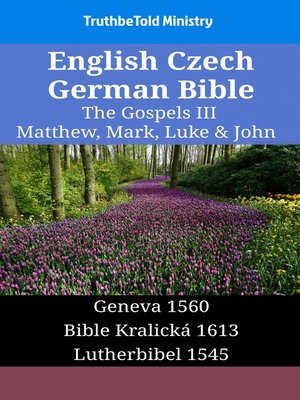 cover image of English Czech German Bible--The Gospels III--Matthew, Mark, Luke & John
