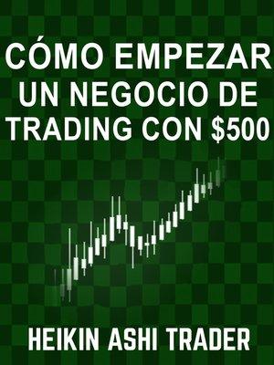 cover image of Cómo empezar un negocio de Trading con $500