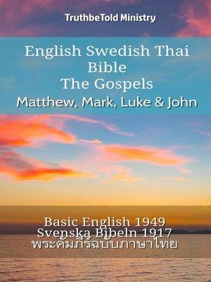 cover image of English Swedish Thai Bible--The Gospels--Matthew, Mark, Luke & John