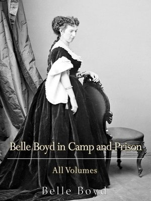 cover image of Belle Boyd in Camp and Prison: All Volumes