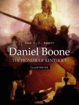 cover image of Daniel Boone: The Pioneer of Kentucky (Illustrated)