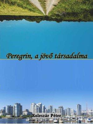 cover image of Peregrin, a jövő társadalma