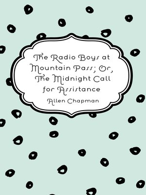 cover image of The Radio Boys at Mountain Pass; Or, The Midnight Call for Assistance