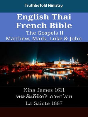 cover image of English Thai French Bible - The Gospels II - Matthew, Mark, Luke & John
