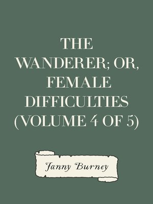 cover image of The Wanderer; or, Female Difficulties (Volume 4 of 5)