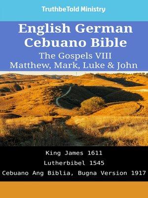 cover image of English German Cebuano Bible--The Gospels VIII--Matthew, Mark, Luke & John