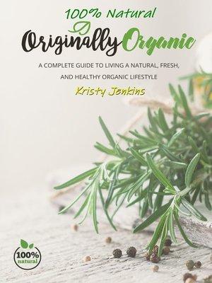 cover image of 100% Natural Originally Organic