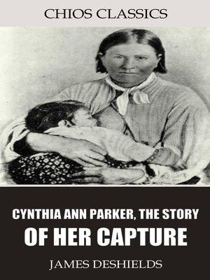 cover image of Cynthia Ann Parker, the Story of Her Capture