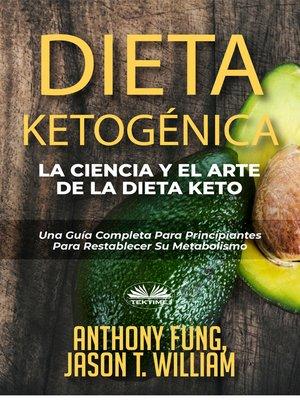 cover image of Dieta Ketogénica--La Ciencia Y El Arte De La Dieta Keto
