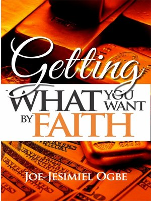 cover image of Getting What You Want By Faith