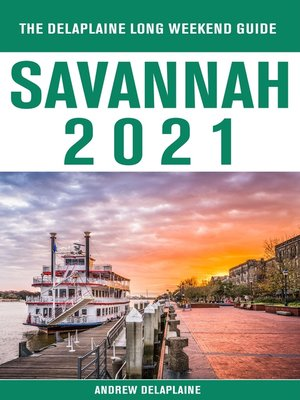 cover image of Savannah--The Delaplaine 2021 Long Weekend Guide