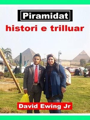 cover image of Piramidat--histori e trilluar