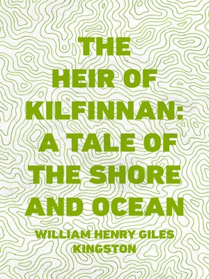 cover image of The Heir of Kilfinnan: A Tale of the Shore and Ocean