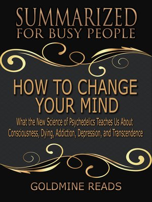 cover image of How to Change Your Mind - Summarized for Busy People