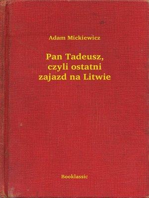cover image of Pan Tadeusz, czyli ostatni zajazd na Litwie