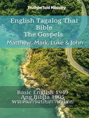 cover image of English Tagalog Thai Bible--The Gospels--Matthew, Mark, Luke & John