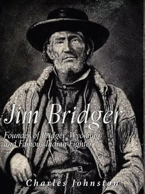 cover image of Jim Bridger: Founder of Bridger, Wyoming and Famous Indian Fighter