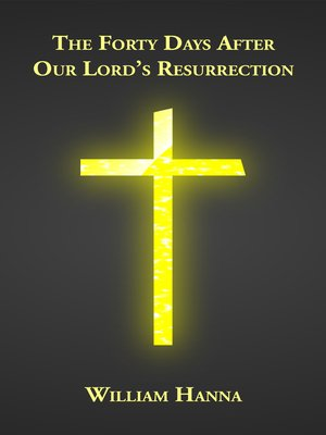 cover image of The Forty Days After Our Lord's Resurrection