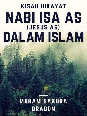 cover image of Kisah Hikayat Nabi Isa AS (Jesus AS) Dalam Islam