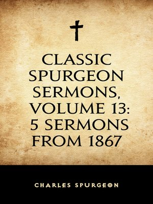 cover image of Classic Spurgeon Sermons, Volume 13: 5 Sermons from 1867
