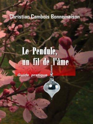 cover image of Le pendule, un fil de l'âme