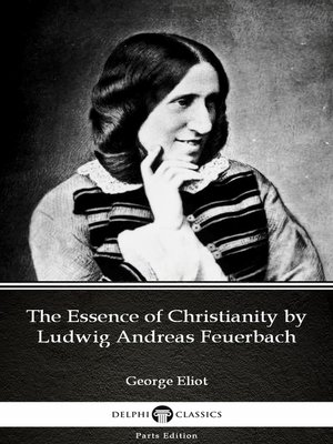cover image of The Essence of Christianity by Ludwig Andreas Feuerbach by George Eliot--Delphi Classics (Illustrated)