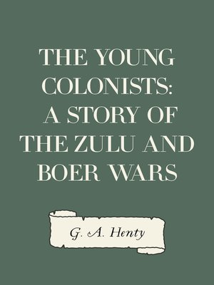 cover image of The Young Colonists: A Story of the Zulu and Boer Wars