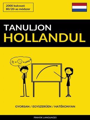 cover image of Tanuljon Hollandul--Gyorsan / Egyszerűen / Hatékonyan